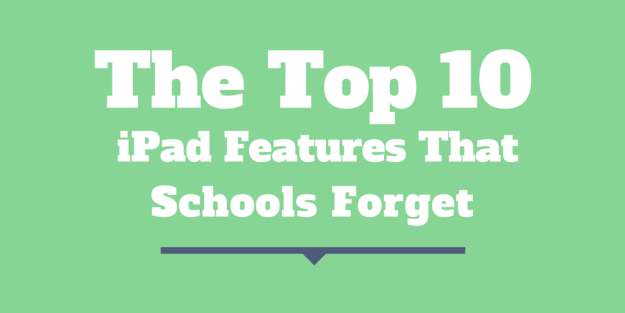 top ten iPad features schools forget